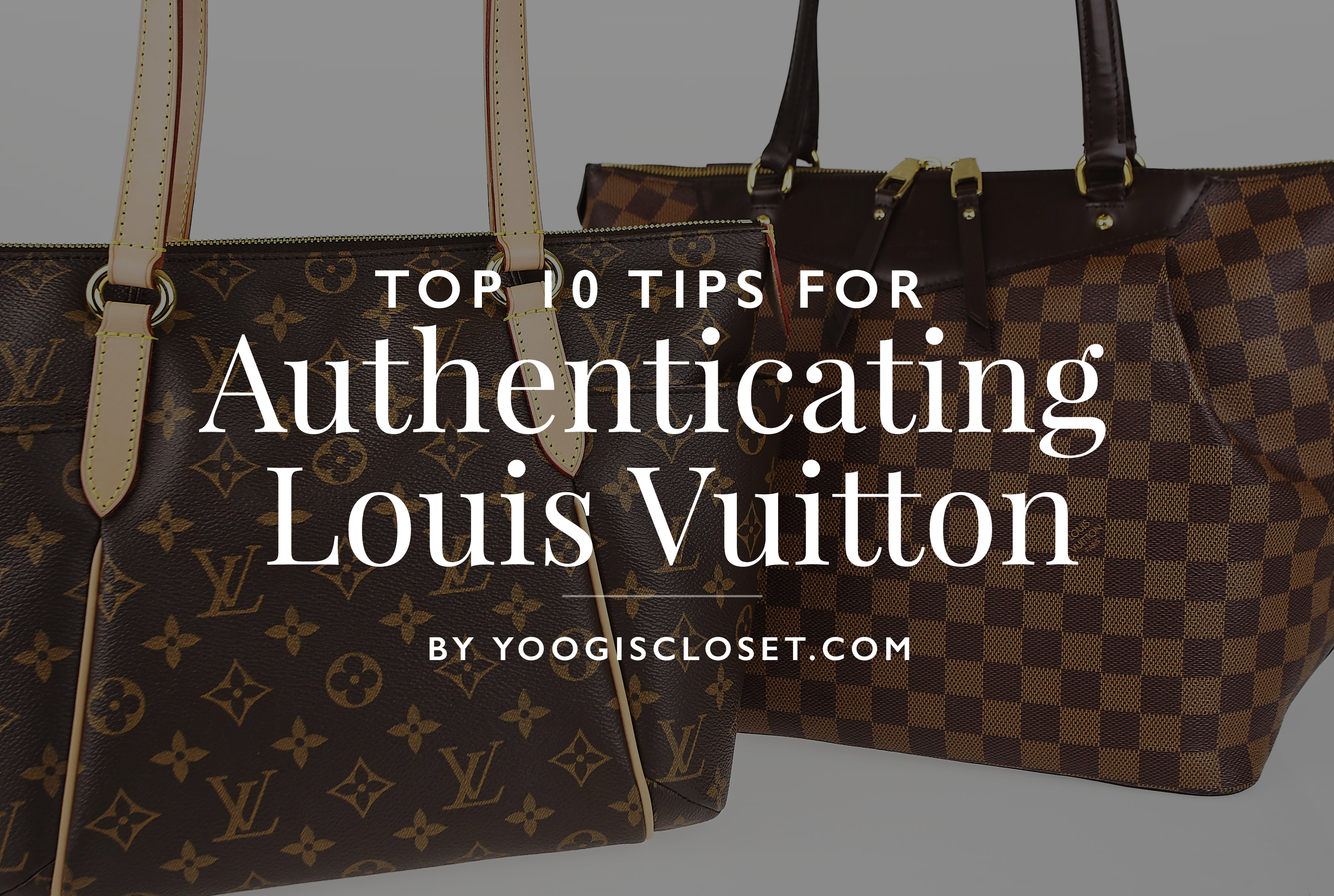 Top 10 Tips For Authenticating Louis Vuitton Yoogis Closet Blog